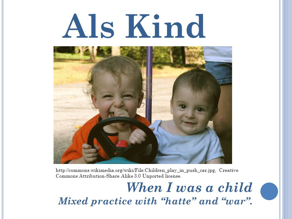 Als Kind When I was a child Mixed practice with hatte and war .