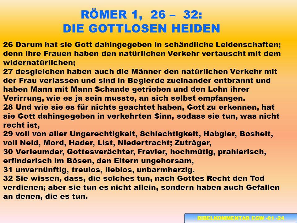 RÖMER 1, 26 – 32: DIE GOTTLOSEN HEIDEN