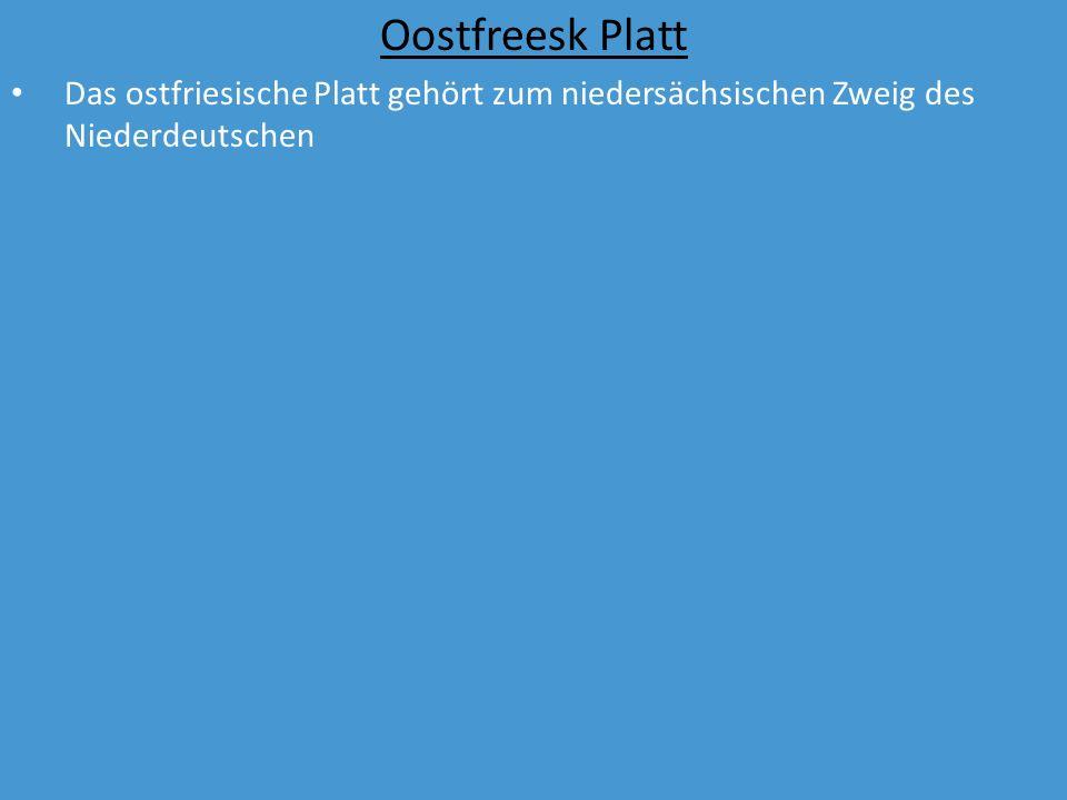 Oostfreesk Platt Das ostfriesische Platt gehört zum niedersächsischen Zweig des Niederdeutschen