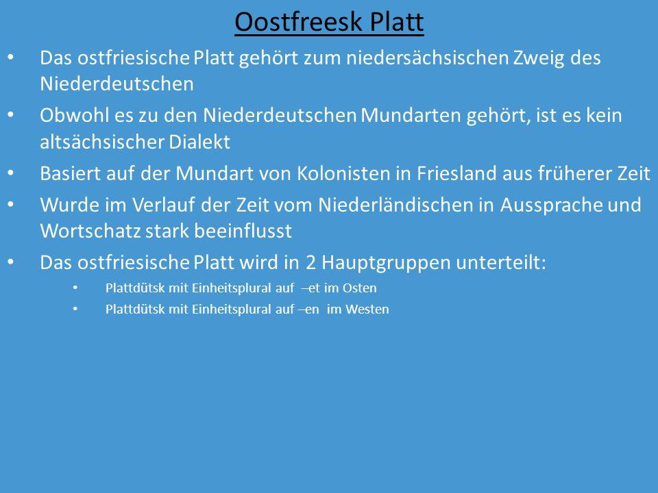 Oostfreesk PlattDas ostfriesische Platt gehört zum niedersächsischen Zweig des Niederdeutschen.