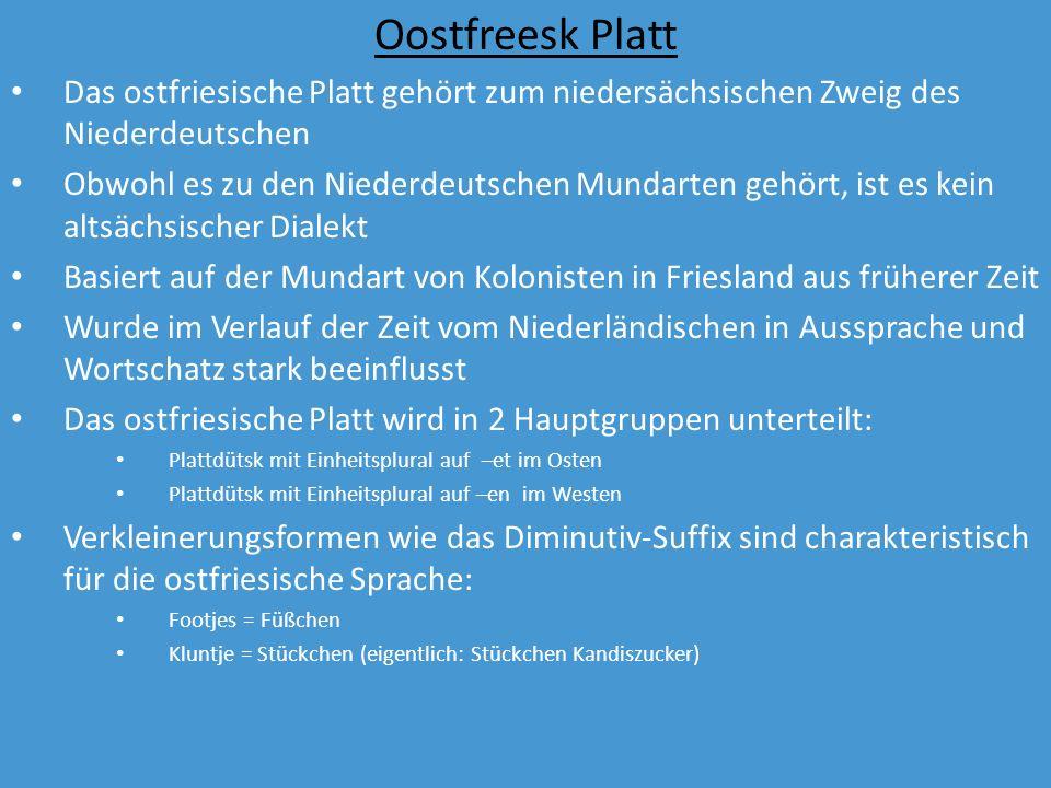 Oostfreesk Platt Das ostfriesische Platt gehört zum niedersächsischen Zweig des Niederdeutschen.