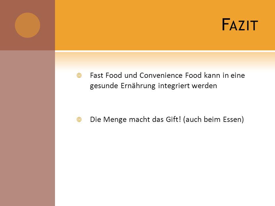 Fazit Fast Food und Convenience Food kann in eine gesunde Ernährung integriert werden.