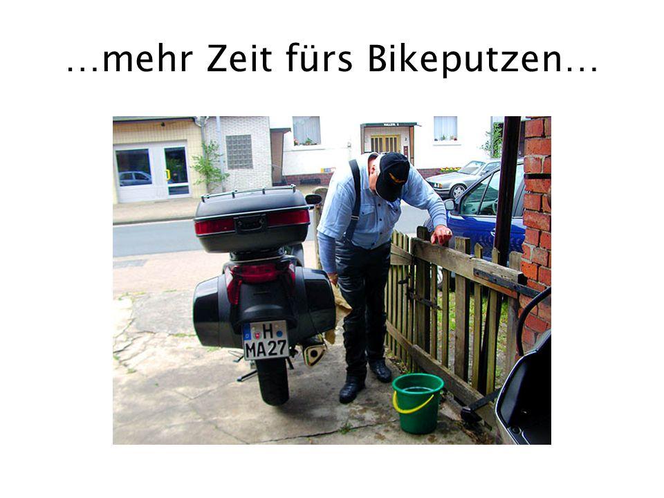 …mehr Zeit fürs Bikeputzen…