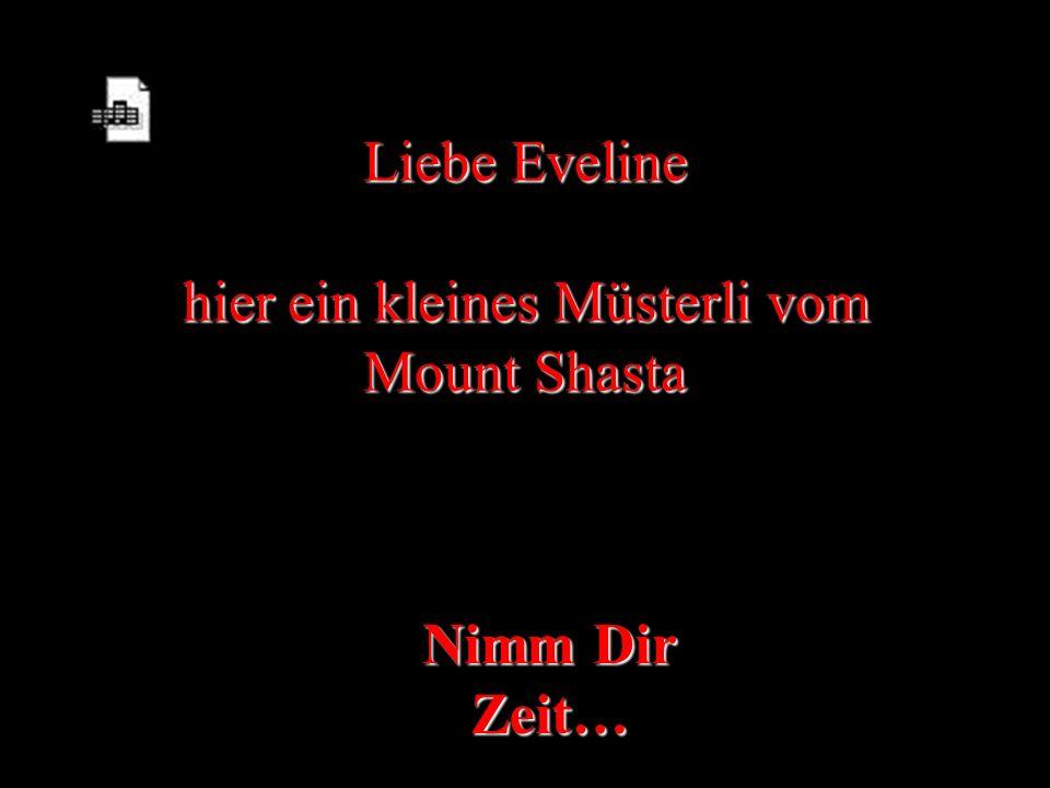 Liebe Eveline hier ein kleines Müsterli vom Mount Shasta