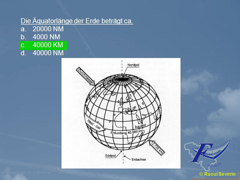 Die Äquatorlänge der Erde beträgt ca. 20000 NM 4000 NM 40000 KM