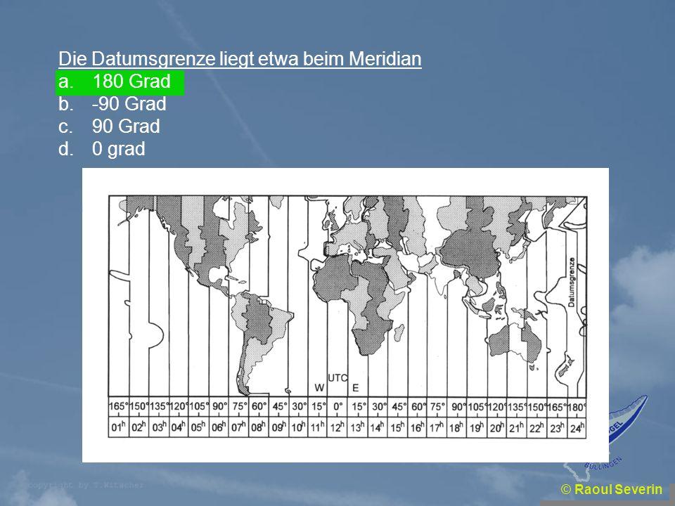 Die Datumsgrenze liegt etwa beim Meridian 180 Grad -90 Grad 90 Grad