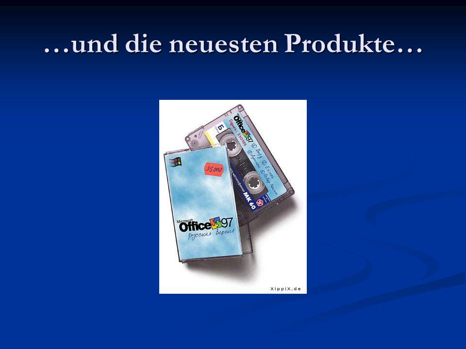 …und die neuesten Produkte…