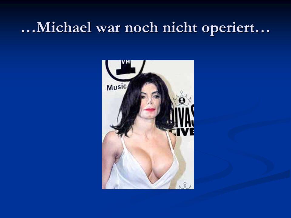 …Michael war noch nicht operiert…