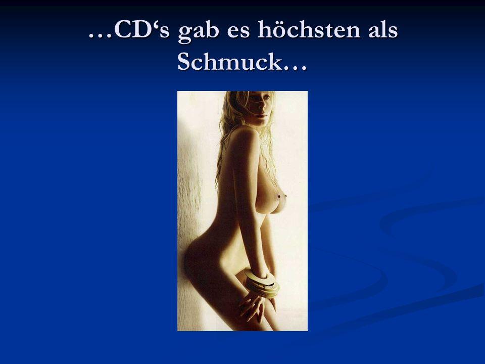 …CD's gab es höchsten als Schmuck…