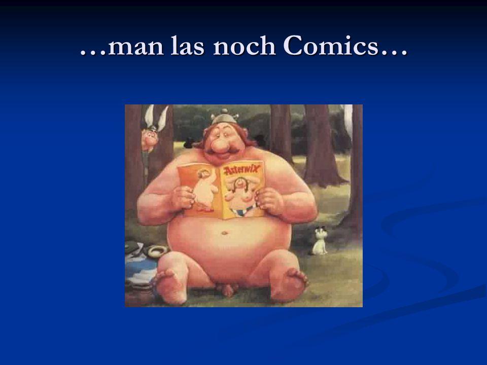 …man las noch Comics…