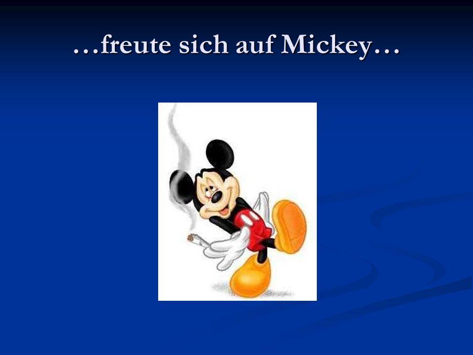 …freute sich auf Mickey…