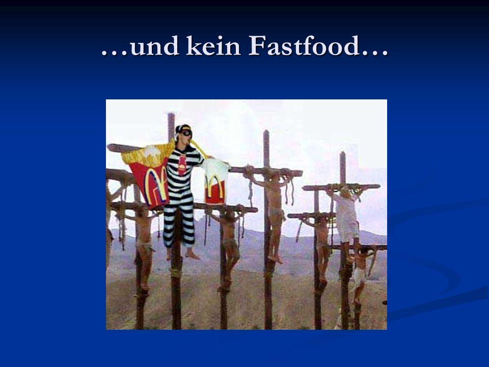 …und kein Fastfood…