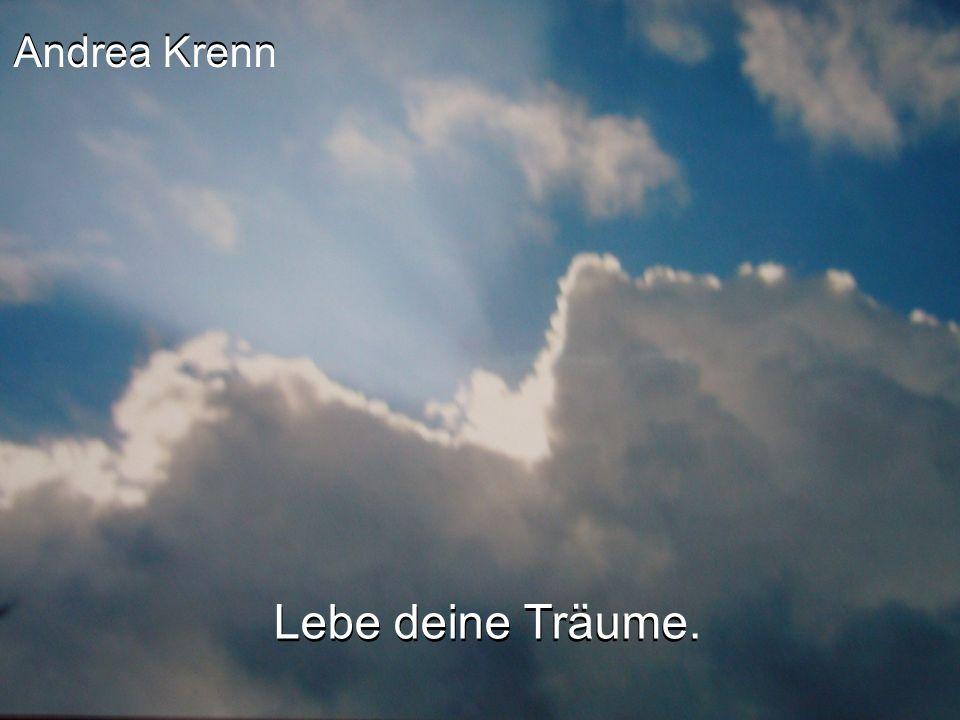 Andrea Krenn Andrea Krenn Lebe deine Träume. Lebe deine Träume.
