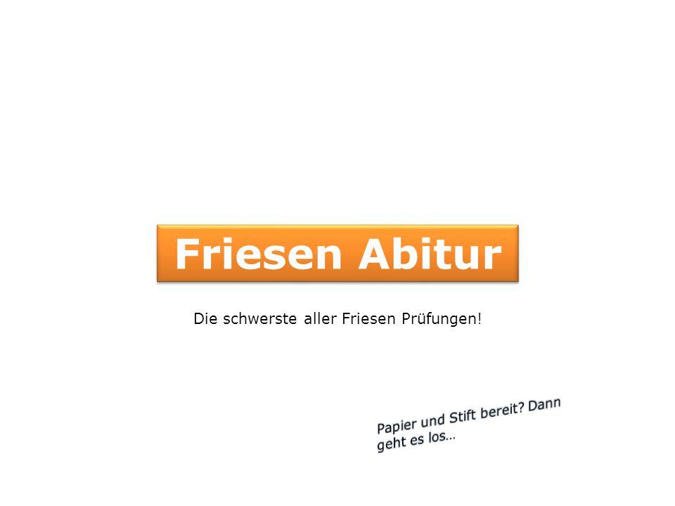 Die schwerste aller Friesen Prüfungen!
