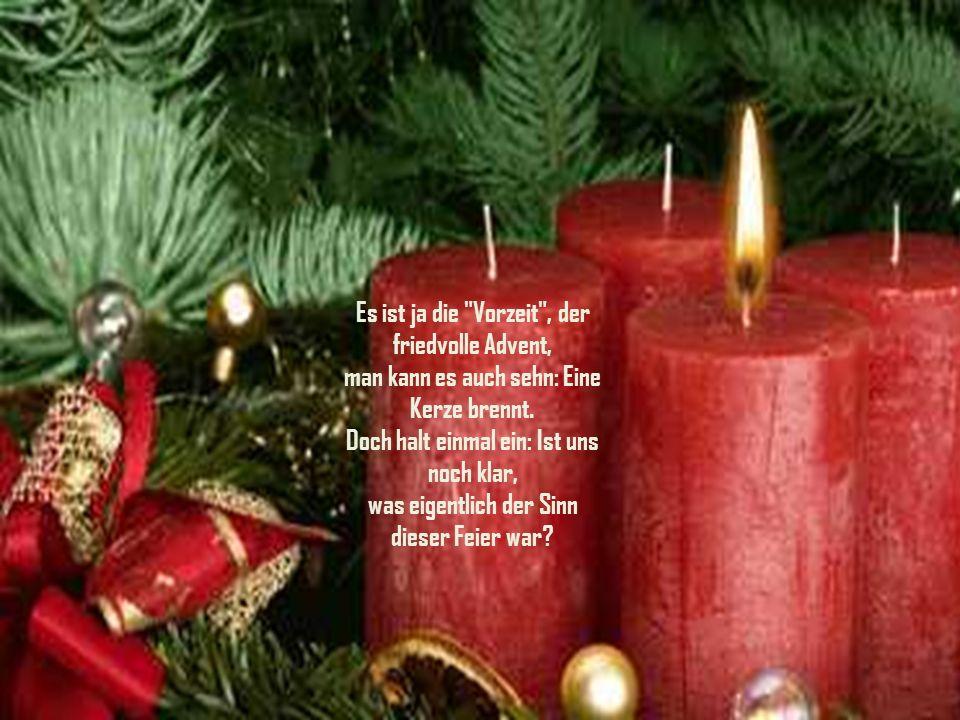 Es ist ja die Vorzeit , der friedvolle Advent, man kann es auch sehn: Eine Kerze brennt.