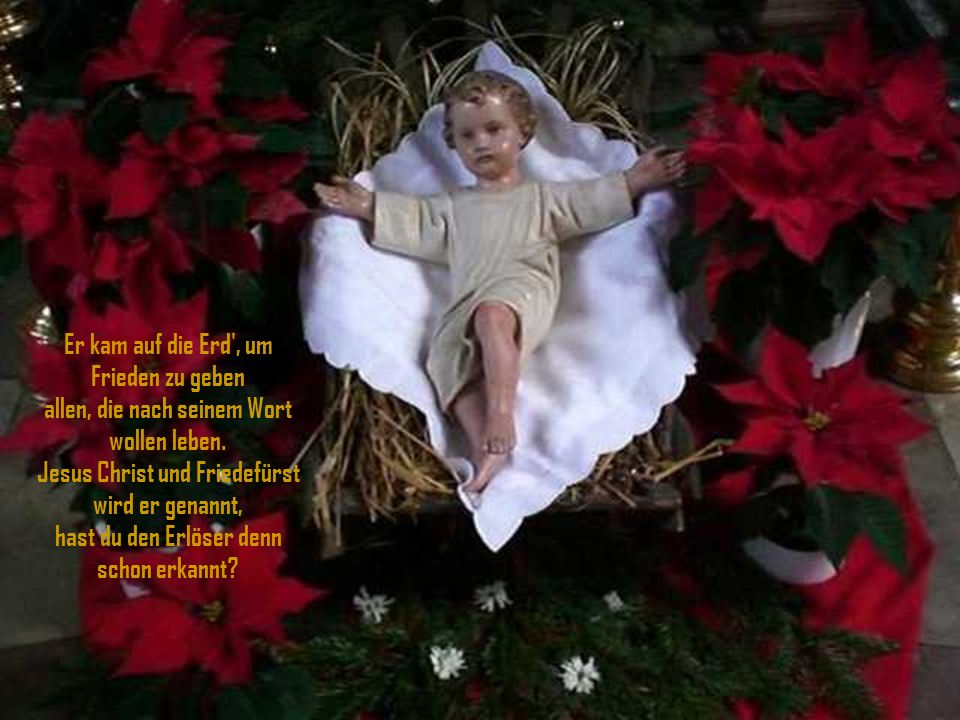 Er kam auf die Erd , um Frieden zu geben allen, die nach seinem Wort wollen leben.
