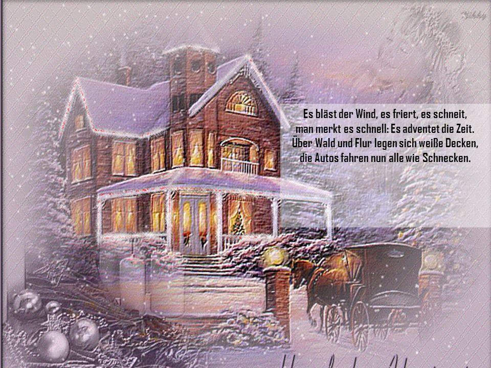 Es bläst der Wind, es friert, es schneit, man merkt es schnell: Es adventet die Zeit.