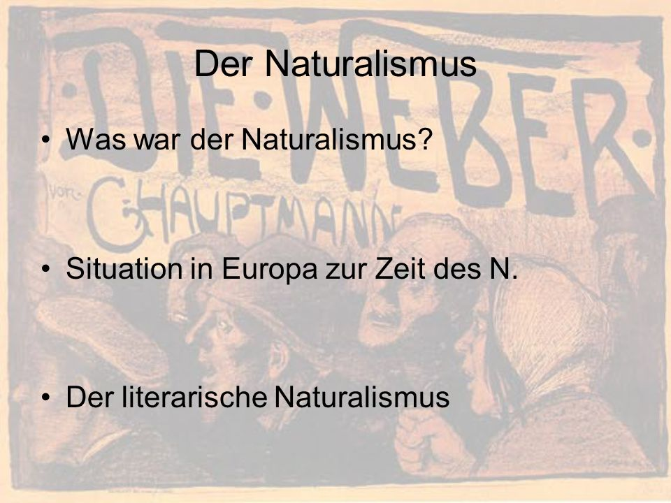 Der Naturalismus Was war der Naturalismus
