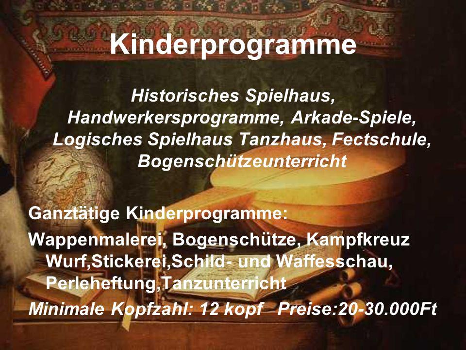 Kinderprogramme Historisches Spielhaus, Handwerkersprogramme, Arkade-Spiele, Logisches Spielhaus Tanzhaus, Fectschule, Bogenschützeunterricht.