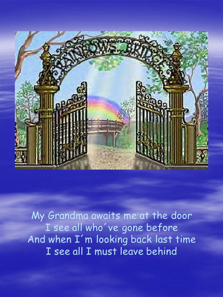 My Grandma awaits me at the door I see all who´ve gone before