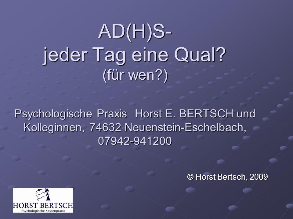 AD(H)S- jeder Tag eine Qual. (für wen. ) Psychologische Praxis Horst E