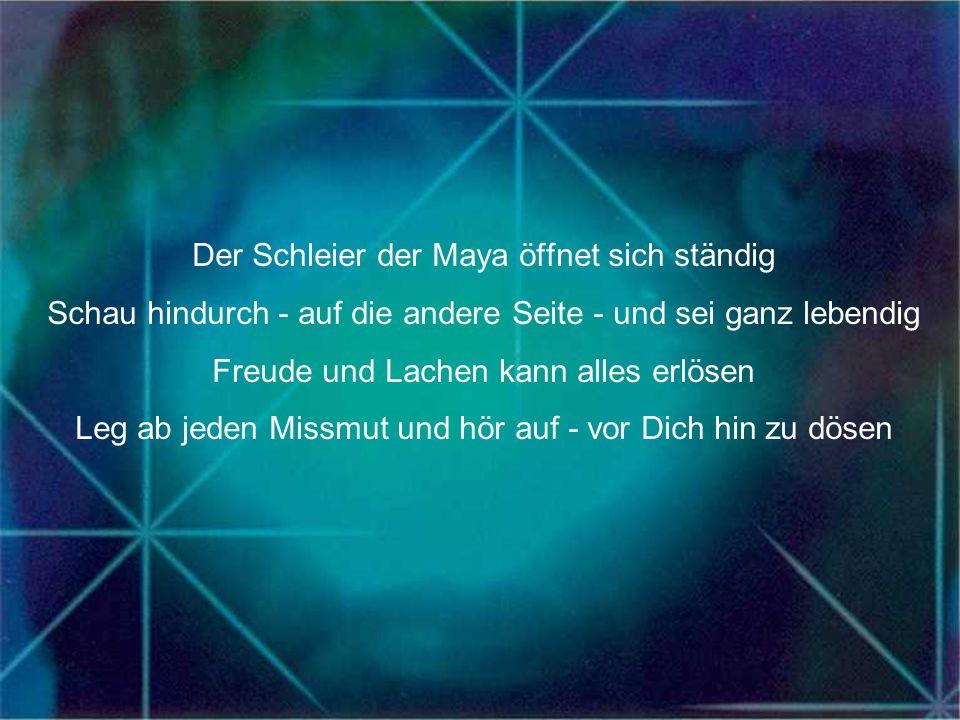 Der Schleier der Maya öffnet sich ständig