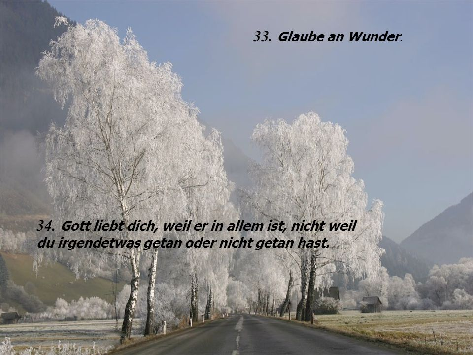 33. Glaube an Wunder. 34.