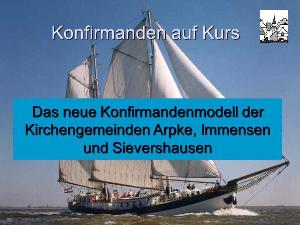 Konfirmanden auf Kurs Das neue Konfirmandenmodell der Kirchengemeinden Arpke, Immensen und Sievershausen.