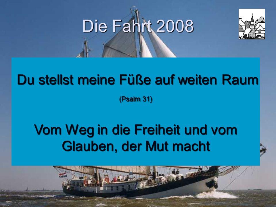 Die Fahrt 2008 Du stellst meine Füße auf weiten Raum (Psalm 31) Vom Weg in die Freiheit und vom Glauben, der Mut macht.