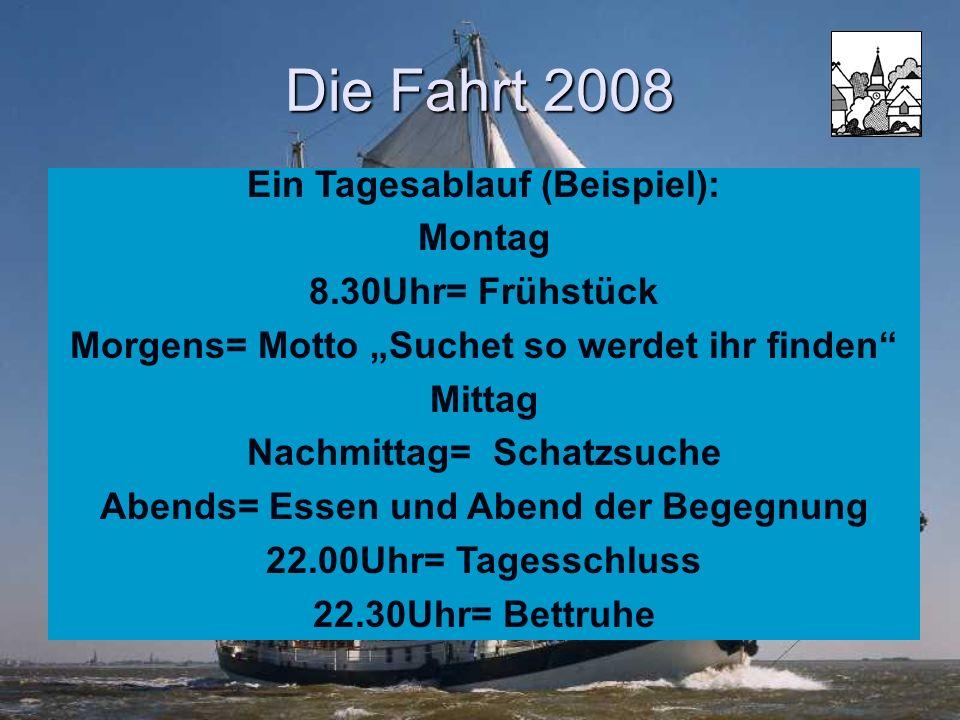 Die Fahrt 2008 Ein Tagesablauf (Beispiel): Montag 8.30Uhr= Frühstück