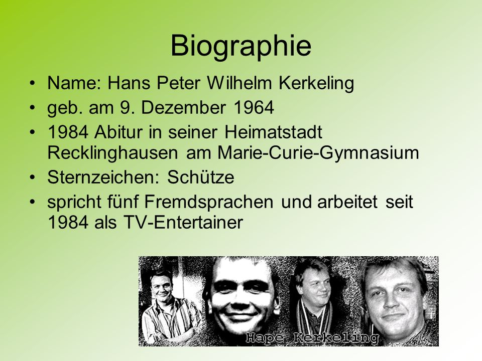 Biographie Name: Hans Peter Wilhelm Kerkeling geb. am 9. Dezember 1964