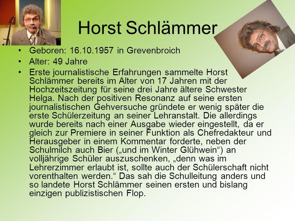 Horst Schlämmer Geboren: 16.10.1957 in Grevenbroich Alter: 49 Jahre