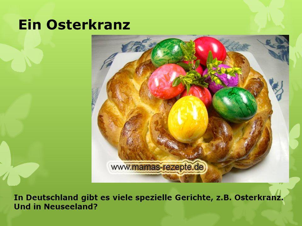 Ein Osterkranz In Deutschland gibt es viele spezielle Gerichte, z.B. Osterkranz. Und in Neuseeland