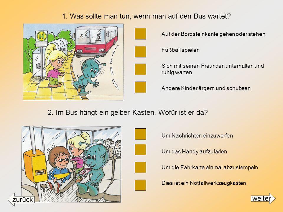 1. Was sollte man tun, wenn man auf den Bus wartet