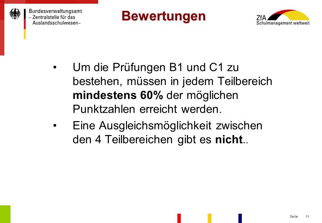 Bewertungen Um die Prüfungen B1 und C1 zu bestehen, müssen in jedem Teilbereich mindestens 60% der möglichen Punktzahlen erreicht werden.