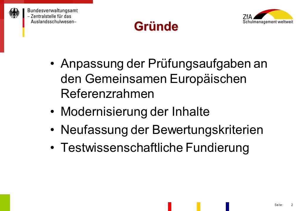 Gründe Anpassung der Prüfungsaufgaben an den Gemeinsamen Europäischen Referenzrahmen. Modernisierung der Inhalte.