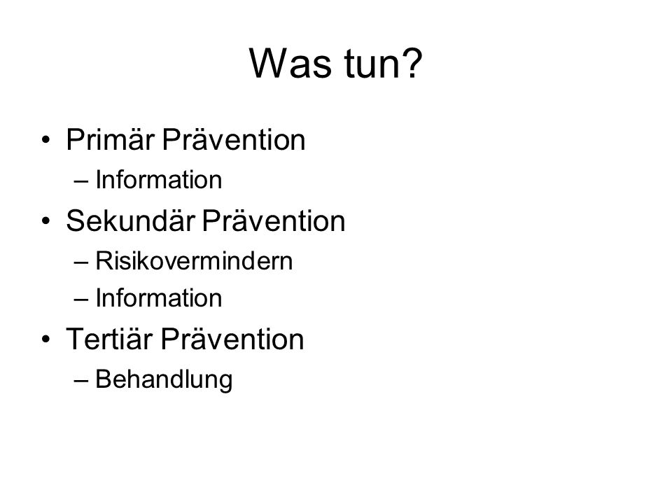 Was tun Primär Prävention Sekundär Prävention Tertiär Prävention