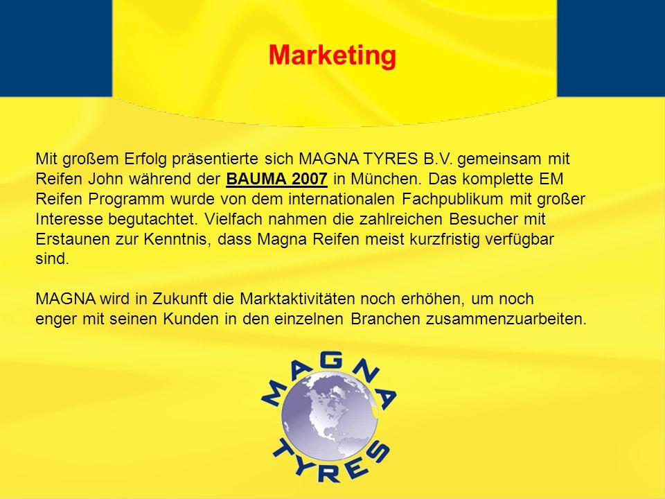 Marketing Mit großem Erfolg präsentierte sich MAGNA TYRES B.V. gemeinsam mit. Reifen John während der BAUMA 2007 in München. Das komplette EM.