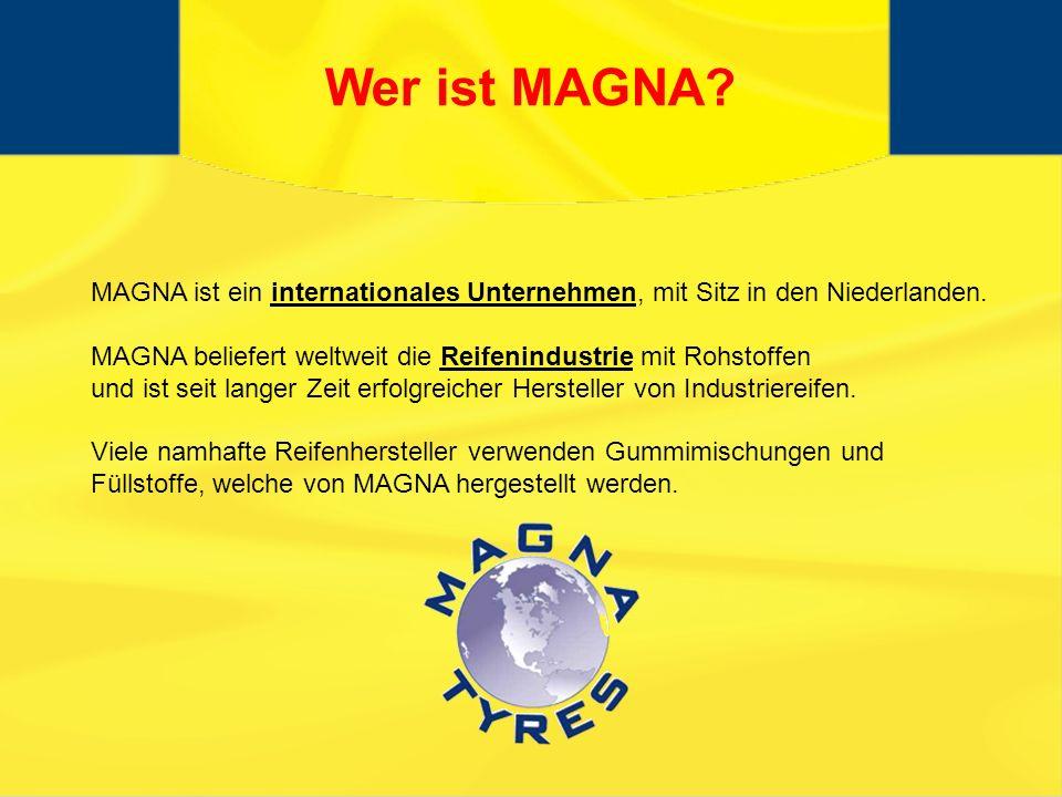 Wer ist MAGNA MAGNA ist ein internationales Unternehmen, mit Sitz in den Niederlanden. MAGNA beliefert weltweit die Reifenindustrie mit Rohstoffen.