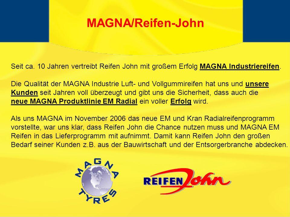 MAGNA/Reifen-John Seit ca. 10 Jahren vertreibt Reifen John mit großem Erfolg MAGNA Industriereifen.