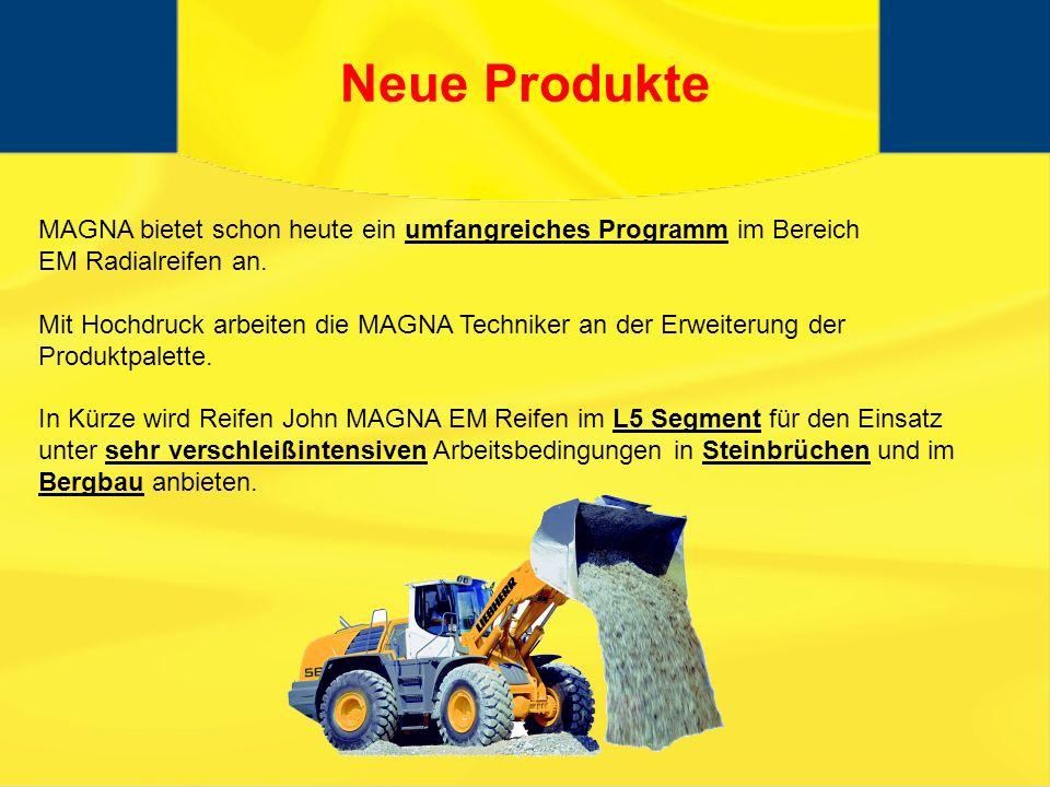 Neue Produkte MAGNA bietet schon heute ein umfangreiches Programm im Bereich. EM Radialreifen an.