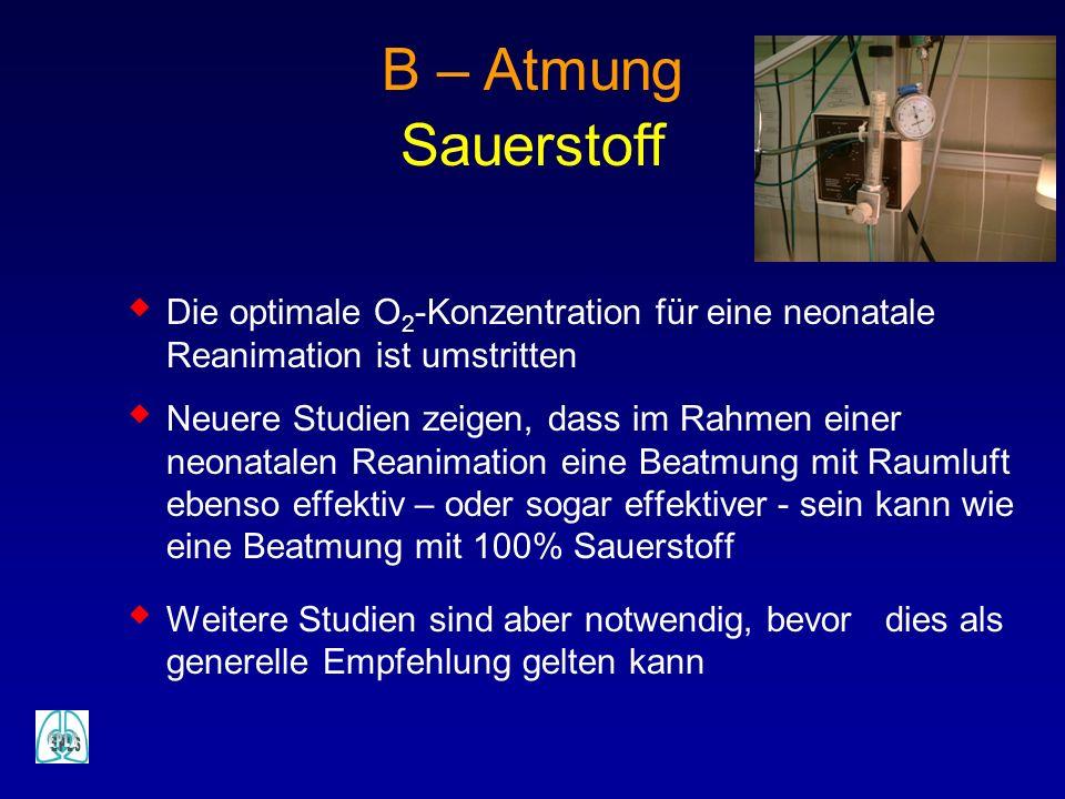B – Atmung Sauerstoff. Die optimale O2-Konzentration für eine neonatale Reanimation ist umstritten.