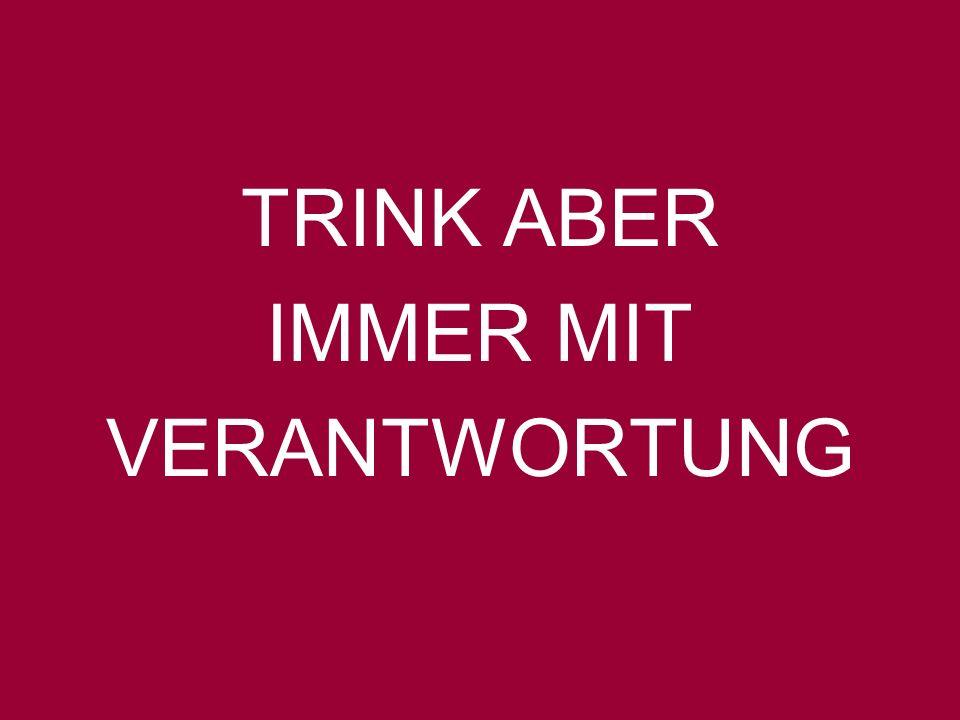 TRINK ABER IMMER MIT VERANTWORTUNG