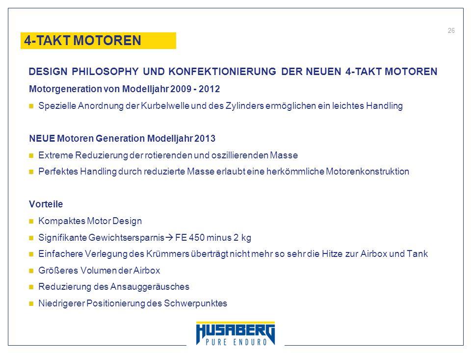 4-TAKT MOTOREN DESIGN PHILOSOPHY UND KONFEKTIONIERUNG DER NEUEN 4-TAKT MOTOREN. Motorgeneration von Modelljahr 2009 - 2012.
