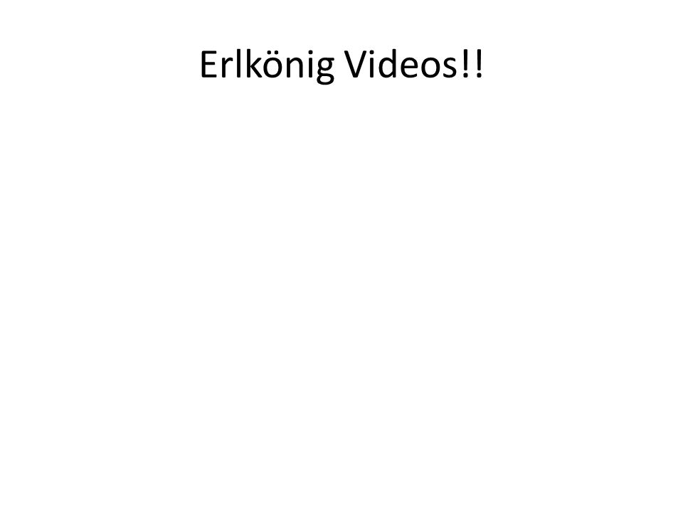 Erlkönig Videos!!