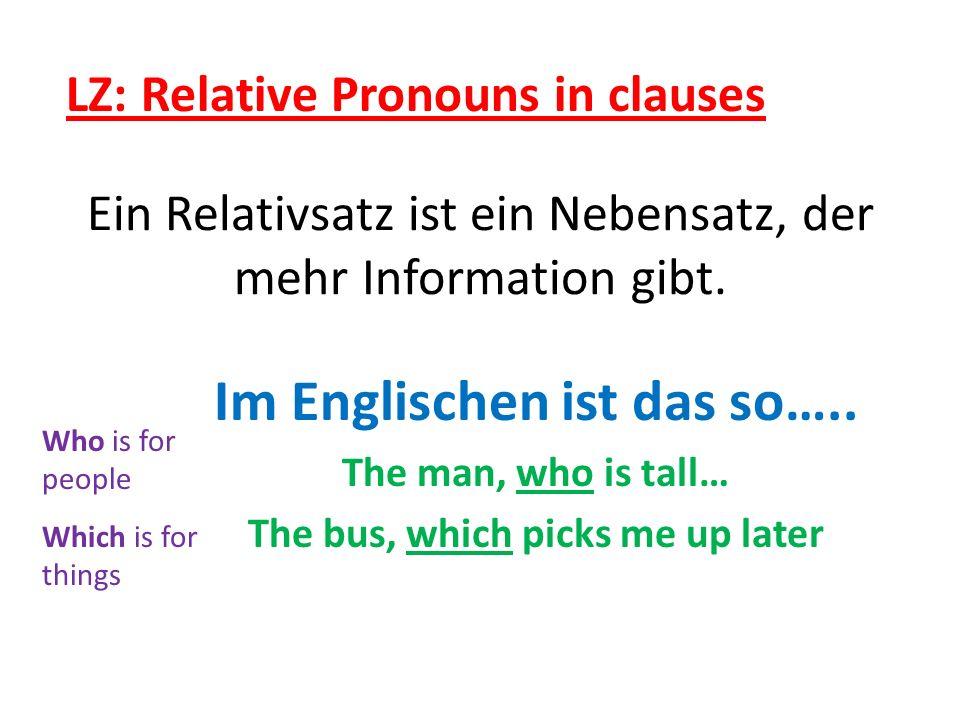Ein Relativsatz ist ein Nebensatz, der mehr Information gibt.