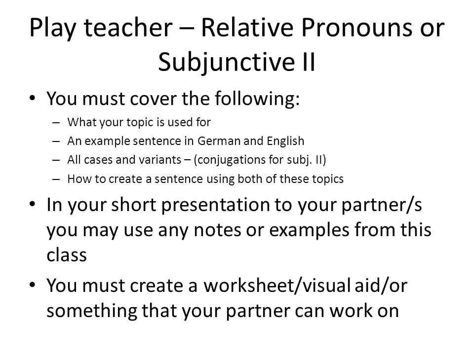 Play teacher – Relative Pronouns or Subjunctive II