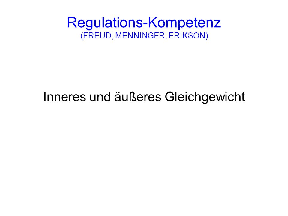 Regulations-Kompetenz (FREUD, MENNINGER, ERIKSON)