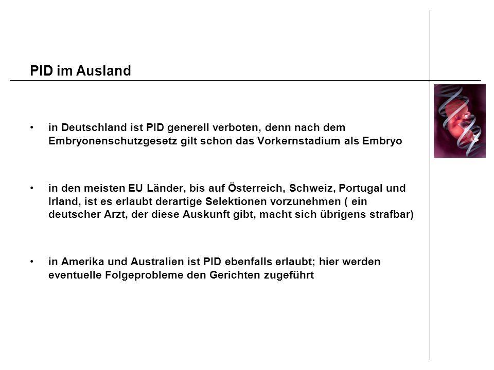 PID im Ausland in Deutschland ist PID generell verboten, denn nach dem Embryonenschutzgesetz gilt schon das Vorkernstadium als Embryo.