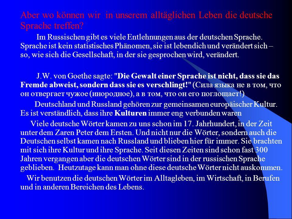 Aber wo können wir in unserem alltäglichen Leben die deutsche Sprache treffen